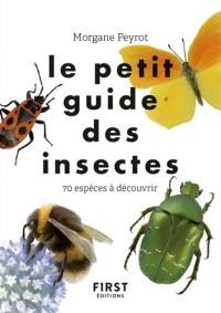 Le petit guide des insectes : 70 espèces à découvrir