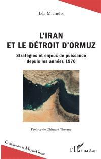 L'Iran et le détroit d'Ormuz : stratégies et enjeux de puissance depuis les années 1970