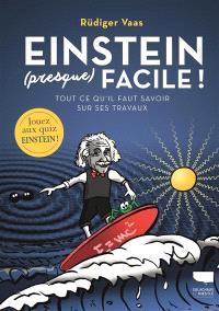 Einstein (presque) facile ! : tout ce qu'il faut savoir sur ses travaux