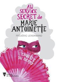Au service secret de Marie-Antoinette. Volume 1, L'enquête du Barry