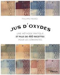 Jus d'oxydes : une méthode pratique et plus de 460 recettes pour les céramistes