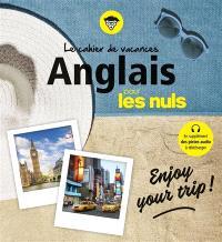 Le cahier de vacances anglais pour les nuls : enjoy your trip !