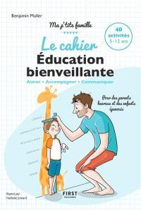 Le cahier éducation bienveillante : aimer, accompagner, communiquer : 40 activités, 5-12 ans