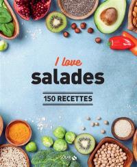 I love salades : 150 recettes