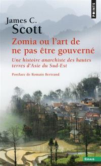 Zomia ou L'art de ne pas être gouverné : une histoire anarchiste des hautes terres d'Asie du Sud-Est