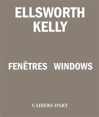 Ellsworth Kelly : fenêtres = Ellsworth Kelly : windows