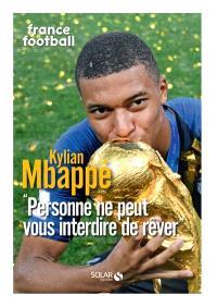 Kylian Mbappé : personne ne peut vous interdire de rêver