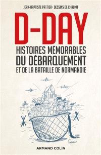 D-Day : histoires mémorables du Débarquement et de la bataille de Normandie
