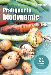 Pratiquer la biodynamie : 21 préparats détaillés