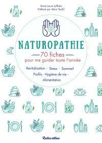 Naturopathie : 70 fiches pour me guider toute l'année : revitalisation, stress, sommeil, profils, hygiène de vie, alimentation