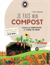 Je fais mon compost : secrets de fabrication et tours de main