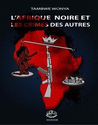 L'Afrique noire et les crimes des autres