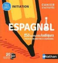 Espagnol : 150 activités ludiques pour se (re)mettre à l'espagnol