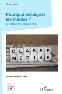 Pourquoi enseigner les médias ? : la pratique de la classe médias