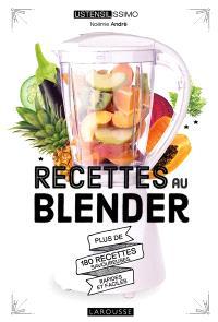 Recettes au blender : plus de 180 recettes savoureuses, rapides et faciles