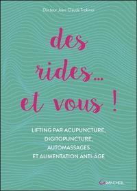 Des rides... et vous ! : lifting par acupuncture, digitopuncture, automassages et alimentation anti-âge