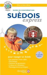 Suédois express : langue officielle : guide de conversation, les premiers mots utiles, notions de grammaire, culture et civilisation, renseignements pratiques