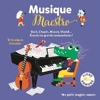 Musique maestro ! : Bach, Chopin, Mozart, Vivaldi... écoute les grands compositeurs !