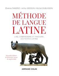 Méthode de langue latine : lire, comprendre et traduire les textes latins