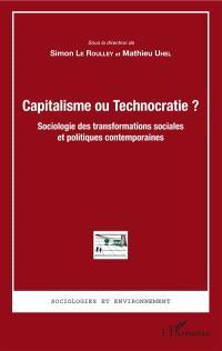 Capitalisme ou technocratie ? : sociologie des transformations sociales et politiques contemporaines