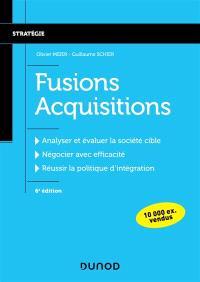 Fusions acquisitions : analyser et évaluer la société cible, négocier avec efficacité, réussir la politique d'intégration