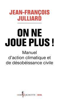 On ne joue plus ! : manuel d'action climatique et de désobéissance civile
