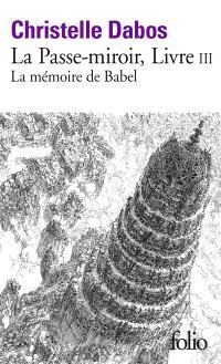 La passe-miroir. Volume 3, La mémoire de Babel
