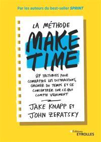La méthode Make time : 87 tactiques pour combattre les distractions, gagner du temps et se concentrer sur ce qui compte vraiment