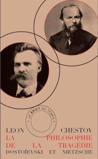 La philosophie de la tragédie : Dostoïevski et Nietzsche