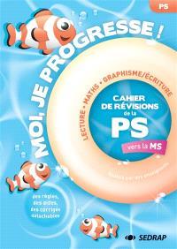 Moi, je progresse ! : cahier de révisions de la PS vers la MS : lecture, graphisme-écriture, maths