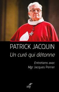 Un curé qui détonne : entretiens avec Mgr Jacques Perrier