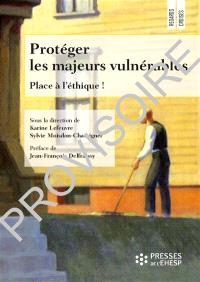 Protéger les majeurs vulnérables. Volume 4, Place à l'éthique !