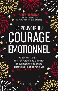 Le pouvoir du courage émotionnel : surmonter ses peurs pour devenir un leader inspirant