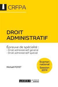 Droit administratif : épreuve de spécialité, droit administratif général, droit administratif spécial : examen national, session 2019
