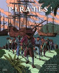Pirates ! : de Barberousse à Ching Shih, une histoire de la piraterie