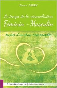 Le temps de la réconciliation : féminin-masculin : guérir d'un abus, c'est possible