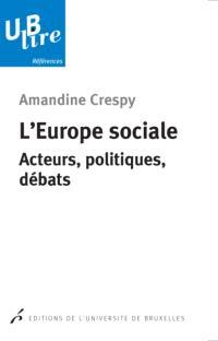 L'Europe sociale : acteurs, politiques, débats