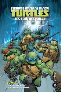 Teenage mutant ninja Turtles : les Tortues ninja. Volume 7, L'attaque sur le technodrome