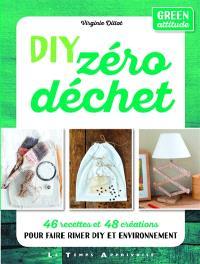 DIY zéro déchet : 46 recettes et 48 créations pour faire rimer DIY et environnement