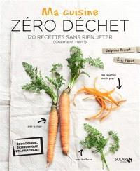 Ma cuisine zéro déchet : 120 recettes sans rien jeter (vraiment rien !)