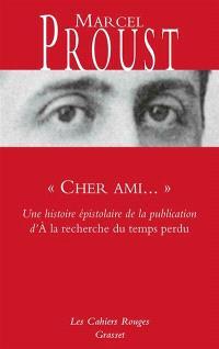 Cher ami... : une histoire épistolaire de la publication d'A la recherche du temps perdu