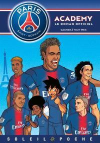 Paris Saint-Germain Academy : le roman officiel. Volume 10, Gagner à tout prix