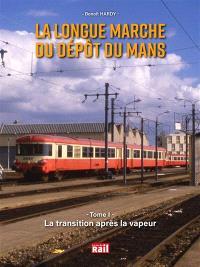 La longue marche du dépôt du Mans. Volume 1, La transition après la vapeur