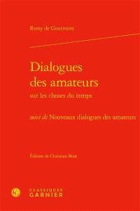 Dialogues des amateurs sur les choses du temps; Suivi de Nouveaux dialogues des amateurs