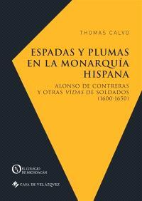 Espadas y plumas en la monarquia hispana : Alonso de Contreras y otras vidas de soldados (1600-1650)