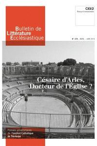 Bulletin de littérature ecclésiastique. n° 478, Césaire d'Arles, docteur de l'Eglise ?