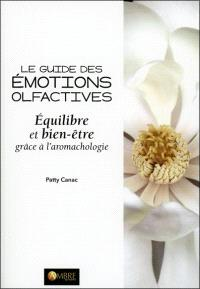 Le guide des émotions olfactives : équilibre et bien-être grâce à l'aromachologie