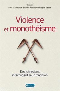Violence et monothéisme : des chrétiens interrogent leur tradition
