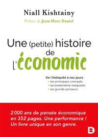 Une (petite) histoire de l'économie : de l'Antiquité à nos jours : les principaux concepts, les événements marquants, les grands penseurs