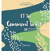 Et toi, comment tu riz ? : 34 façons inédites et succulentes de le cuisiner